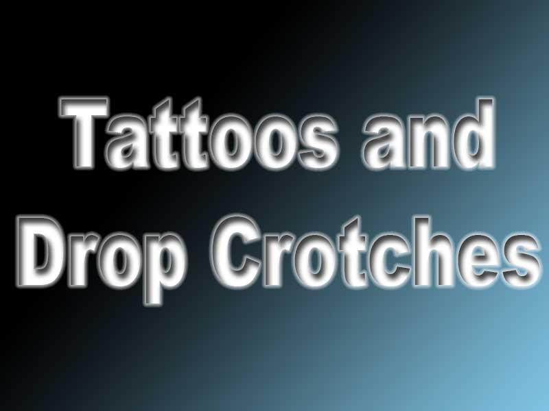 Tattoos-and-Drop-Crotches