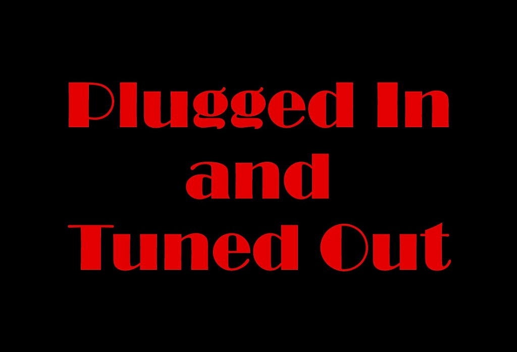 Plugged-In-and-Tuned-Out